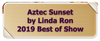 Aztec Sunset by Linda Ron 2019 Best of Show