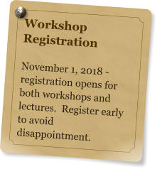 Workshop Registration  November 1, 2018 - registration opens for both workshops and lectures.  Register early to avoid disappointment.